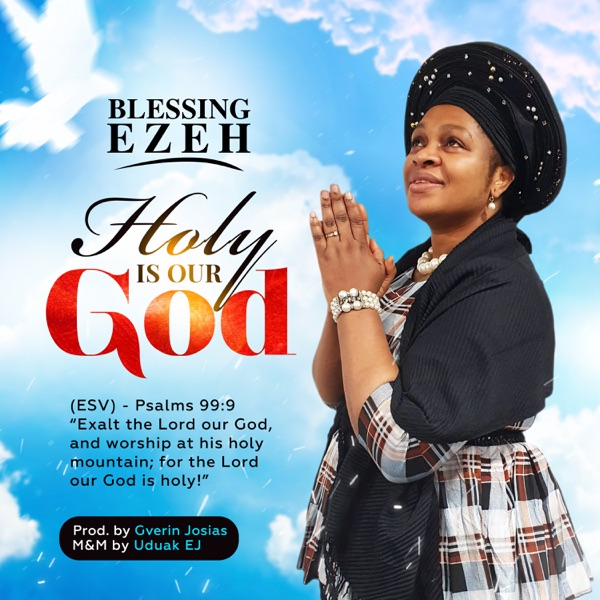 Blessing Ezeh - Holy Is Our God