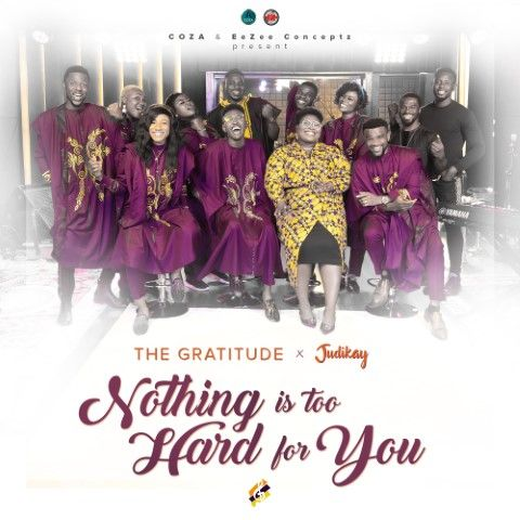 The Gratitude - Nothing is Too Hard for You
